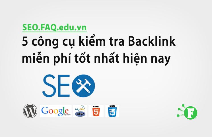 5 công cụ kiểm tra Backlink miễn phí tốt nhất hiện nay
