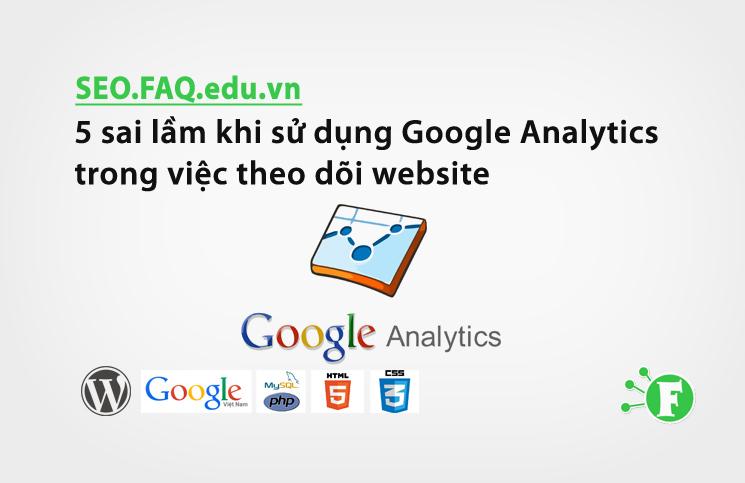 5 sai lầm khi sử dụng Google Analytics trong việc theo dõi website