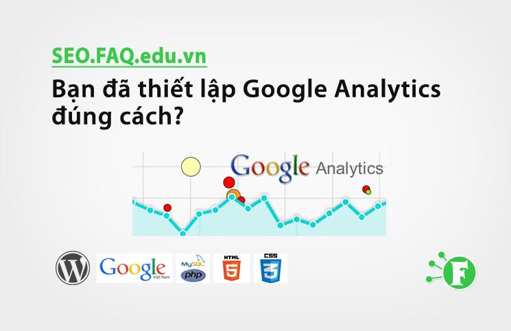 Bạn đã thiết lập Google Analytics đúng cách?