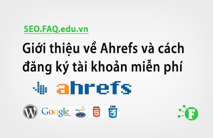 Giới thiệu về Ahrefs và cách đăng ký tài khoản miễn phí