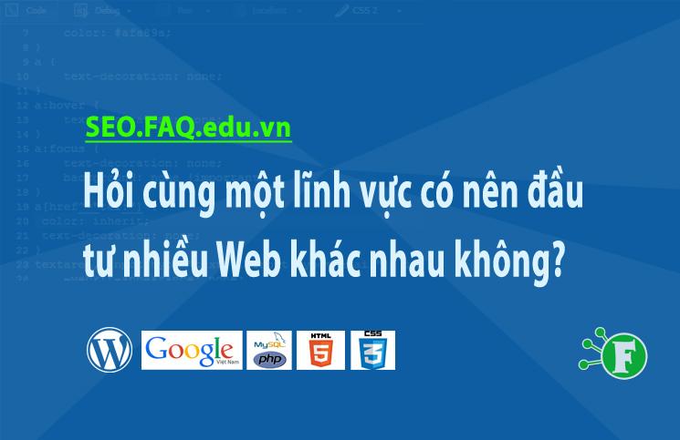 Hỏi cùng một lĩnh vực có nên đầu tư nhiều Web khác nhau không?