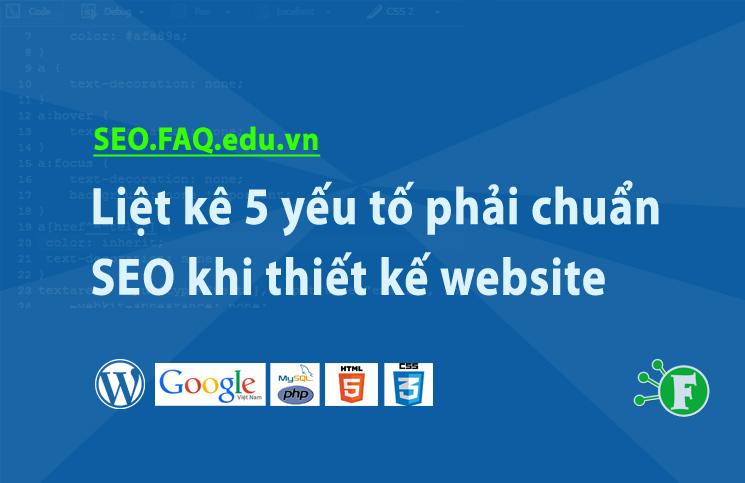 Liệt kê 5 yếu tố phải chuẩn SEO khi thiết kế website