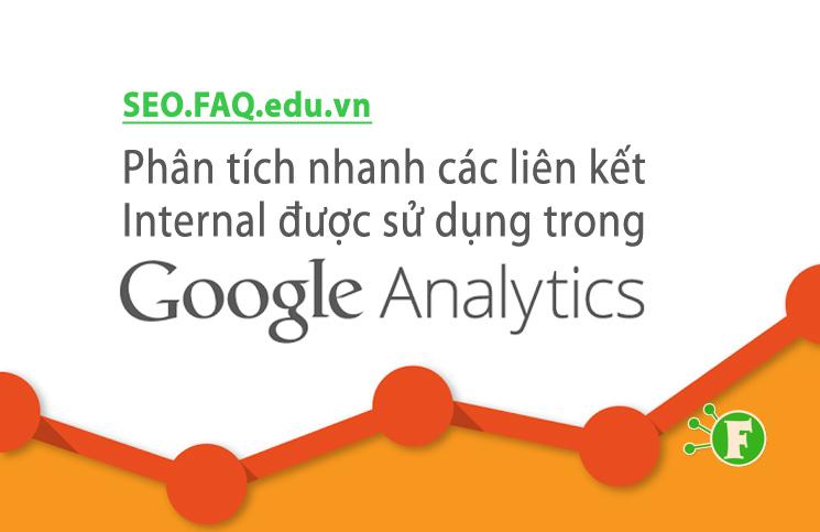 Phân tích nhanh các liên kết Internal được sử dụng trong Google Analytics