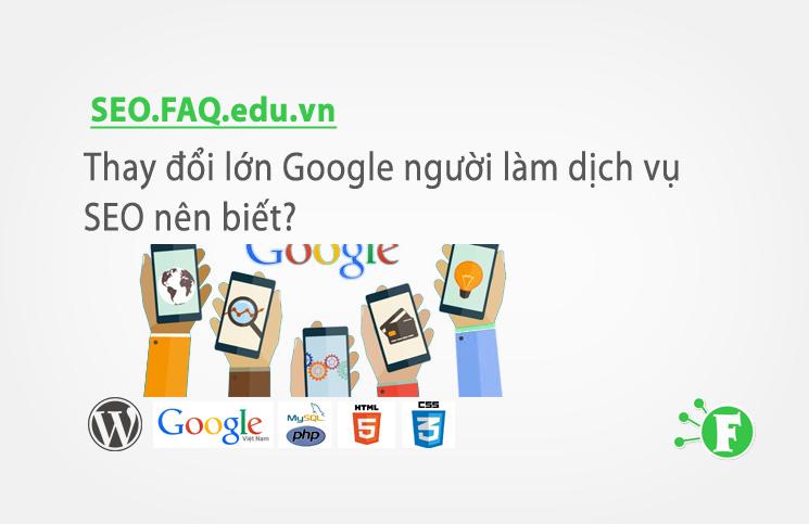 Thay đổi lớn Google người làm dịch vụ SEO nên biết?