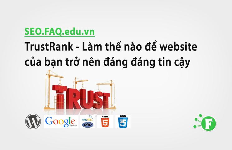 TrustRank – Làm thế nào để website của bạn trở nên đáng đáng tin cậy
