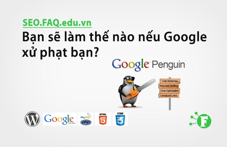 Bạn sẽ làm thế nào nếu Google xử phạt bạn?