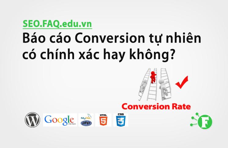 Báo cáo Conversion tự nhiên có chính xác hay không?