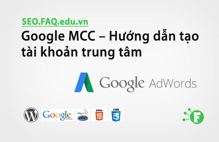 Google MCC – Hướng dẫn tạo tài khoản trung tâm