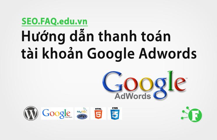 Hướng dẫn thanh toán tài khoản Google Adwords