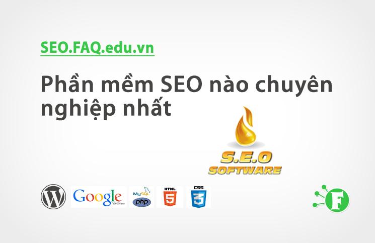 Phần mềm SEO nào chuyên nghiệp nhất