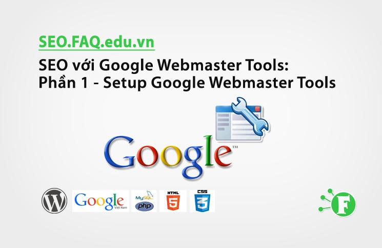 SEO với Google Webmaster Tools: Phần 1 – Setup Google Webmaster Tools