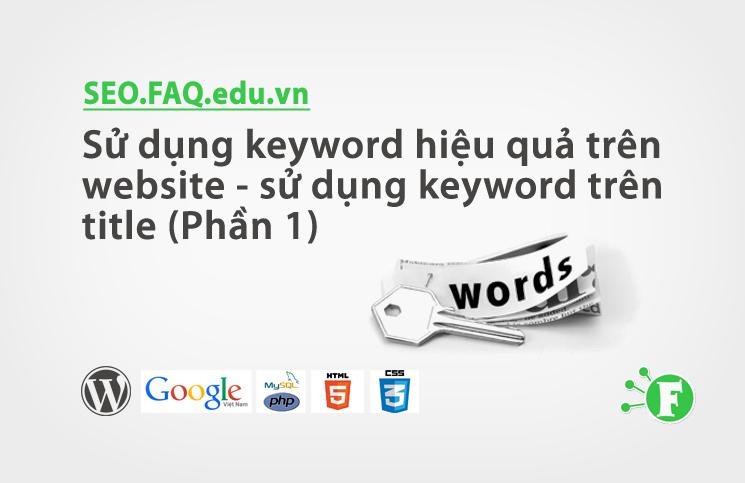 Sử dụng keyword hiệu quả trên website – sử dụng keyword trên title (Phần 1)