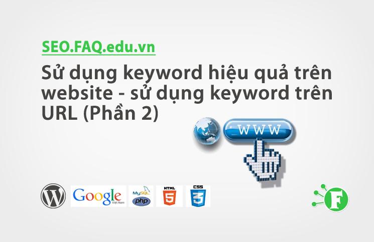 Sử dụng Keyword hiệu quả trên website – sử dụng keyword trên URL (Phần 2)