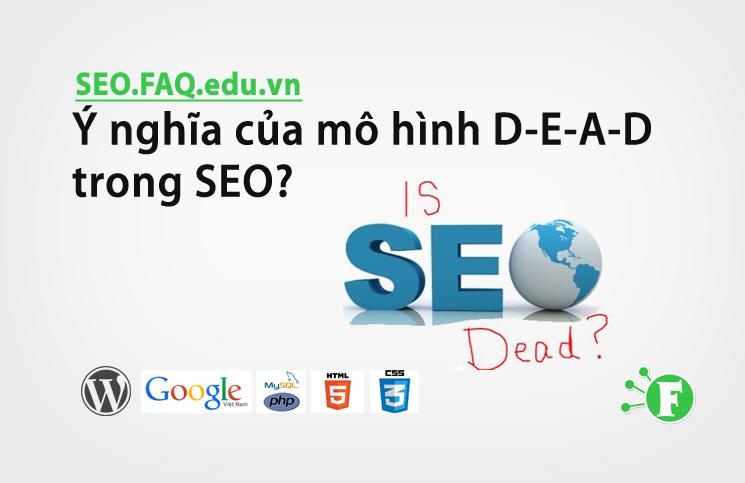 Ý nghĩa của mô hình D-E-A-D trong SEO?