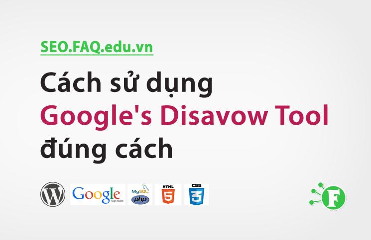 Cách sử dụng Google's Disavow Tool đúng cách