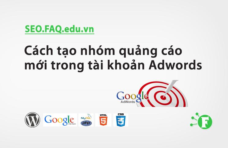 Cách tạo nhóm quảng cáo mới trong tài khoản Adwords