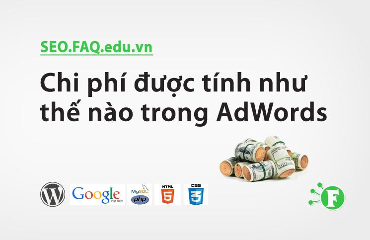 Chi phí được tính như thế nào trong AdWords