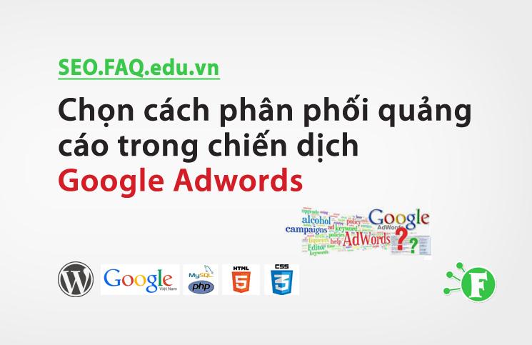 Chọn cách phân phối quảng cáo trong chiến dịch Google Adwords