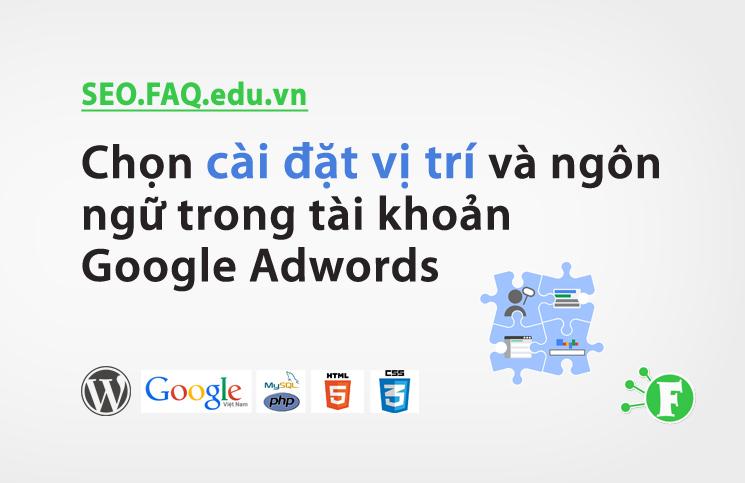 Chọn cài đặt vị trí và ngôn ngữ trong tài khoản Google Adwords