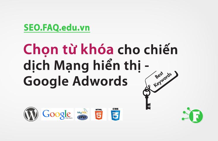 Chọn từ khóa cho chiến dịch Mạng hiển thị – Google Adwords