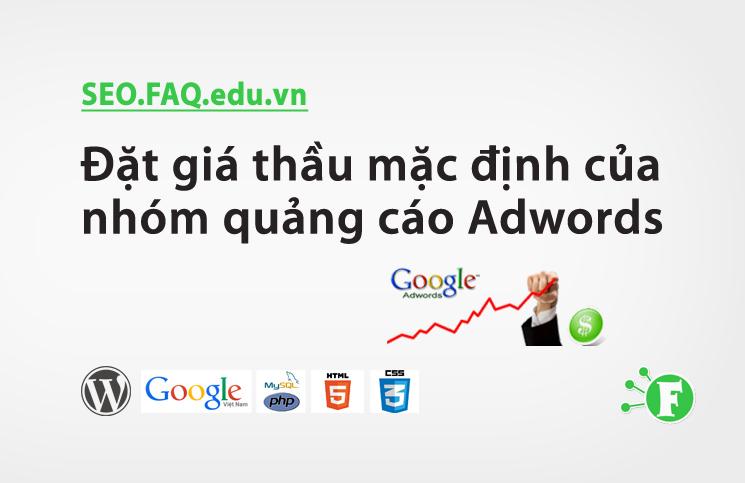 Đặt giá thầu mặc định của nhóm quảng cáo Adwords
