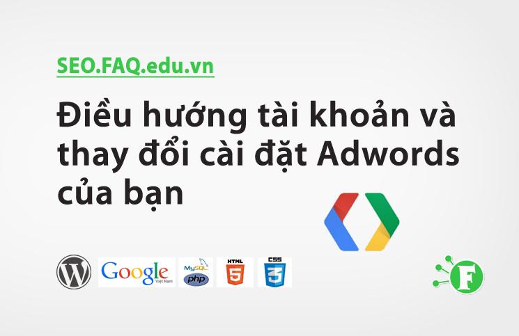 Điều hướng tài khoản và thay đổi cài đặt Adwords của bạn