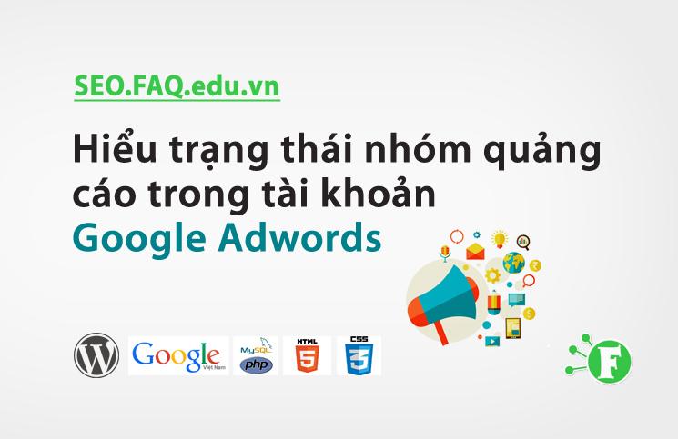 Hiểu trạng thái nhóm quảng cáo trong tài khoản Google Adwords