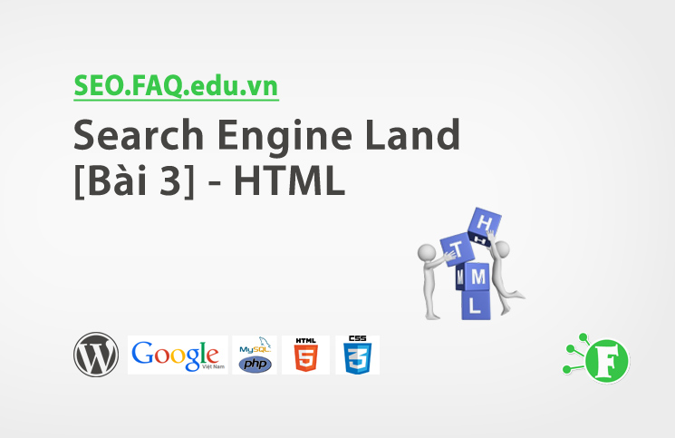 Search Engine Land [Bài 3] – HTML