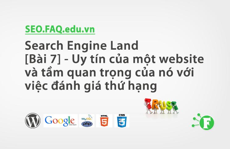 Search Engine Land [Bài 7] – Uy tín của một website và tầm quan trọng của nó với việc đánh giá thứ hạng