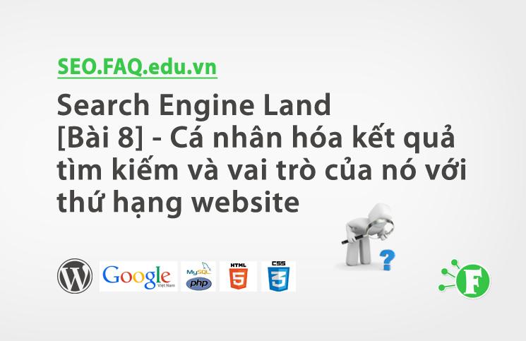 Search Engine Land [Bài 8] – Cá nhân hóa kết quả tìm kiếm và vai trò của nó với thứ hạng website