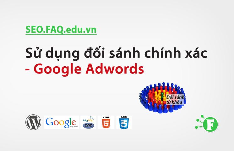 Sử dụng đối sánh chính xác – Google Adwords