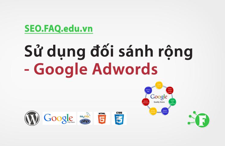 Sử dụng đối sánh rộng – Google Adwords
