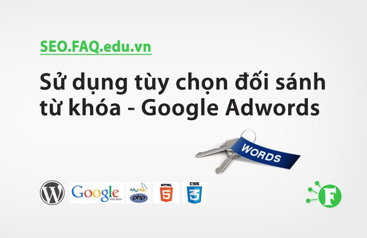 Sử dụng tùy chọn đối sánh từ khóa – Google Adwords