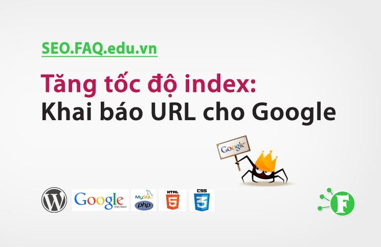 Tăng tốc độ index: Khai báo URL cho Google