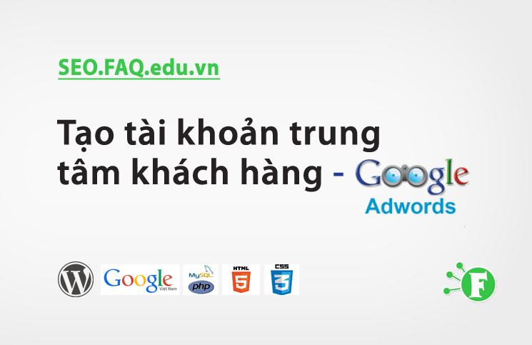 Tạo tài khoản trung tâm khách hàng – Google Adwords