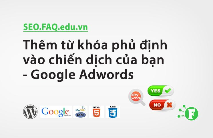 Thêm từ khóa phủ định vào chiến dịch của bạn – Google Adwords