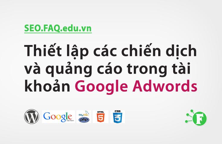 Thiết lập các chiến dịch và quảng cáo trong tài khoản Google Adwords