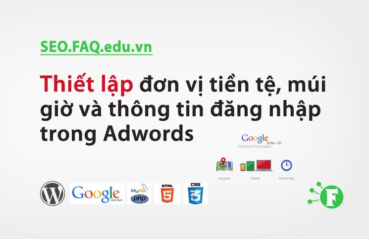 Thiết lập đơn vị tiền tệ, múi giờ và thông tin đăng nhập trong Adwords