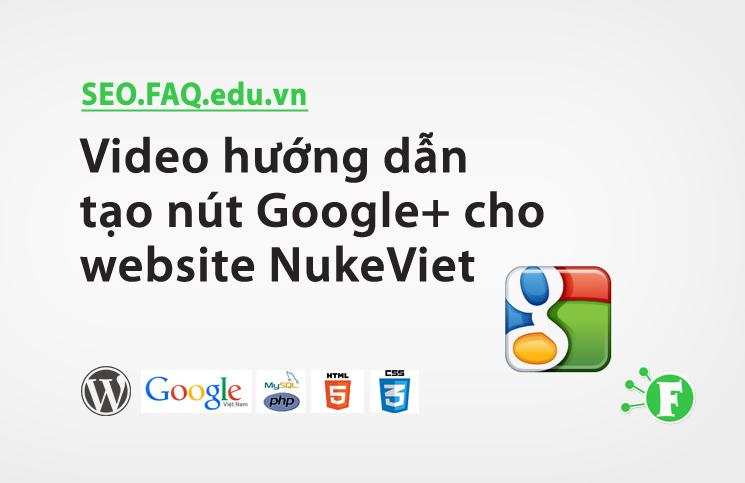 Video hướng dẫn tạo nút Google+ cho website NukeViet