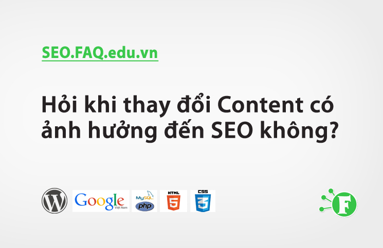 Hỏi khi thay đổi Content có ảnh hưởng đến SEO không?